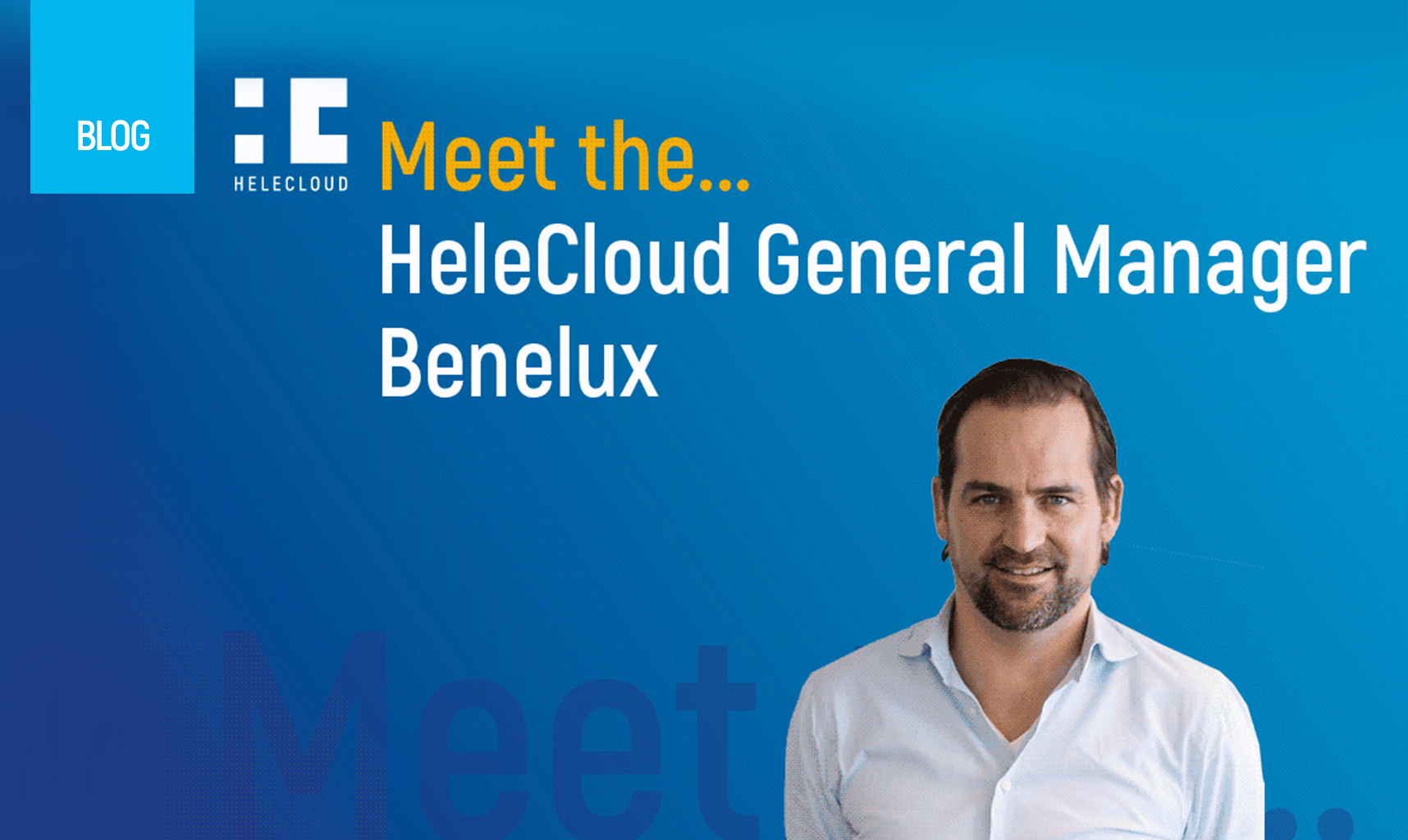 Meet the.. HeleCloud General Manager Benelux