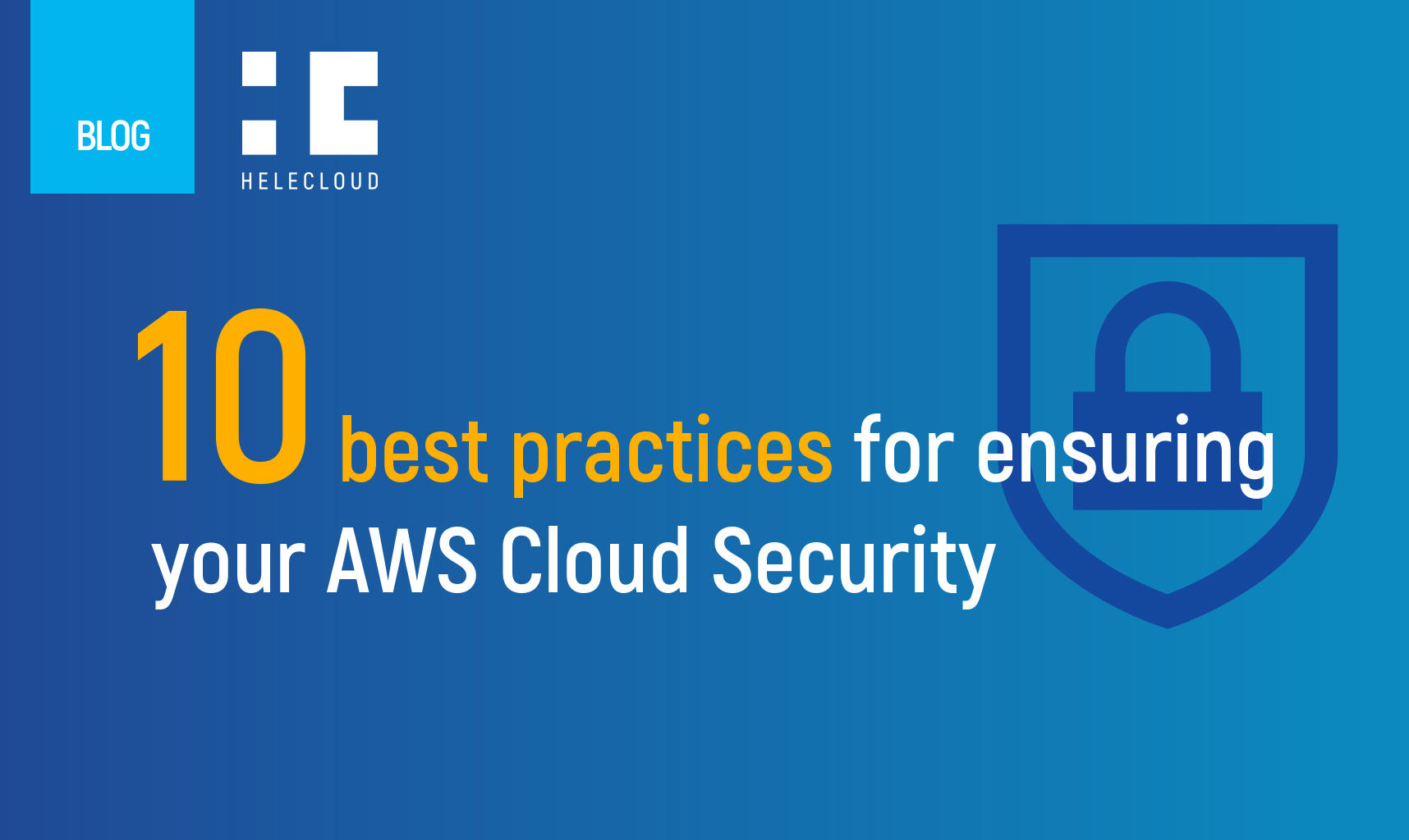 10 best practices for ensuring your AWS Cloud Security